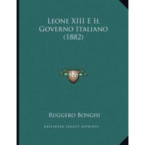 Leone XIII E Il Governo Italiano (1882) by Ruggero Bonghi, 9781166687748