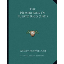 The Nemerteans of Puerto Rico (1901) by Wesley Roswell Coe, 9781167147395