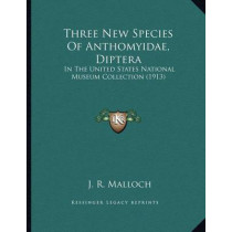 Three New Species of Anthomyidae, Diptera: In the United States National Museum Collection (1913) by J R Malloch, 9781167147579