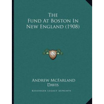 The Fund at Boston in New England (1908) by Andrew McFarland Davis, 9781167152702