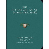The History and Art of Bookbinding (1880) by Henry Benjamin Wheatley, 9781167161063