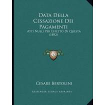 Data Della Cessazione Dei Pagamenti: Atti Nulli Per Effetto Di Questa (1892) by Cesare Bertolini, 9781167326448