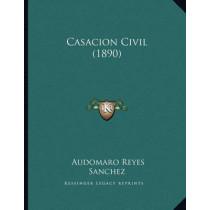 Casacion Civil (1890) by Audomaro Reyes Sanchez, 9781167328527
