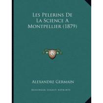 Les Pelerins de La Science a Montpellier (1879) by Alexandre Germain, 9781167334511