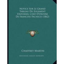 Notice Sur Le Grand Tableau Du Jugement Universel Chef-D'Oeuvre de Francois Pacheco (1862) by Chaffrey Martin, 9781167342660