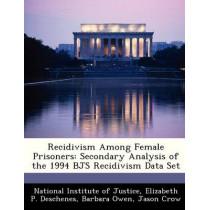 Recidivism Among Female Prisoners: Secondary Analysis of the 1994 Bjs Recidivism Data Set by Elizabeth P Deschenes, 9781249598442