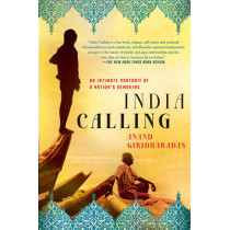 India Calling: An Intimate Portrait of a Nation's Remaking by Anand Giridharadas, 9781250001726
