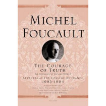 The Courage of Truth: The Government of Self and Others II; Lectures at the College de France, 1983-1984 by Michel Foucault, 9781250009104