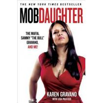 "Mob Daughter: The Mafia, Sammy ""the Bull"" Gravano, and Me! by Karen Gravano, 9781250022202"