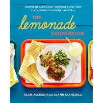 The Lemonade Cookbook: Southern California Comfort Food from L.A.'s Favorite Modern Cafeteria by Alan Jackson, 9781250023667