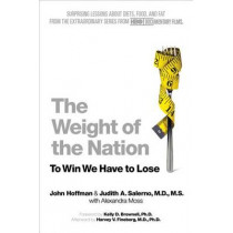 The Weight of the Nation: Surprising Lessons about Diets, Food, and Fat from the Extraordinary Series from HBO Documentary Films by Dr John Hoffman, 9781250025609