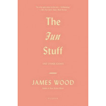The Fun Stuff: And Other Essays by James Wood, 9781250037831