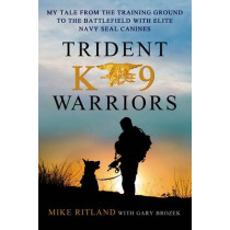 Trident K9 Warriors by Mike Ritland, 9781250041814
