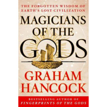Magicians of the Gods: Sequel to the International Bestseller Fingerprints of the Gods by Graham Hancock, 9781250045928