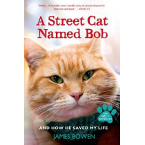A Street Cat Named Bob and How He Saved My Life by James Bowen, 9781250048677