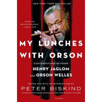 My Lunches with Orson: Conversations Between Henry Jaglom and Orson Welles by Peter Biskind, 9781250051707