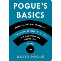 Pogue'S Basics: Essential Tips and Shortcuts (That No One Bothers to Tell You) for Simplifying the Technology in Your Life by David Pogue, 9781250053480