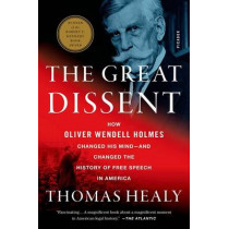 The Great Dissent: How Oliver Wendell Holmes Changed His Mind--And Changed the History of Free Speech in America by Thomas Healy, 9781250058690
