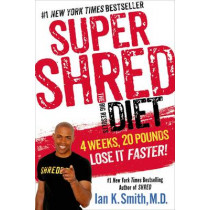 Super Shred: The Big Results Diet by Ian K. Smith, 9781250061201