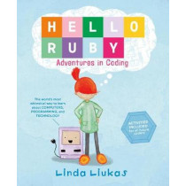 Hello Ruby: Adventures in Coding by Linda Liukas, 9781250065001