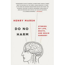 Do No Harm: Stories of Life, Death, and Brain Surgery by Henry Marsh, 9781250065810