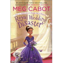 Royal Wedding Disaster: From the Notebooks of a Middle School Princess by Meg Cabot, 9781250066046