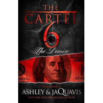 The Cartel 6: The Demise by Ashley & Jaquavis, 9781250066992