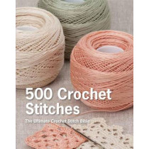 500 Crochet Stitches: The Ultimate Crochet Stitch Bible by Pavilion Books, 9781250067302