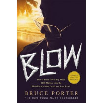 Blow: How a Small-Town Boy Made $100 Million with the Medellin Cocaine Cartel and Lost It All by Bruce Porter, 9781250067784