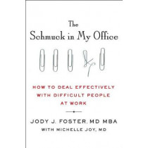 The Schmuck in My Office: How to Deal Effectively with Difficult People at Work by M D Jody Foster, 9781250075673
