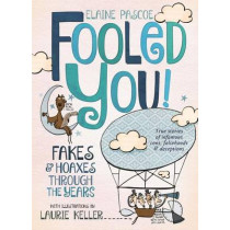 Fooled You!: Fakes and Hoaxes Through the Years by Elaine Pascoe, 9781250079909