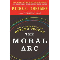 The Moral ARC: How Science and Reason Lead Humanity Toward Truth, Justice and Freedom by Michael Shermer, 9781250081322