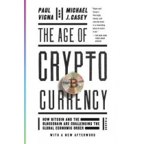 The Age of Cryptocurrency: How Bitcoin and the Blockchain Are Challenging the Global Economic Order by Paul Vigna, 9781250081551