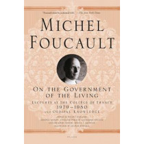 On the Government of the Living: Lectures at the College de France, 1979-1980 by Michel Foucault, 9781250081612
