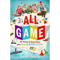 It's All a Game: The History of Board Games from Monopoly to Settlers of Catan by Tristan Donovan, 9781250082725