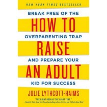 How to Raise an Adult by Julie Lythcott-Haims, 9781250093639