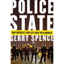 Police State: How America's Cops Get Away with Murder by Gerry Spence, 9781250106537