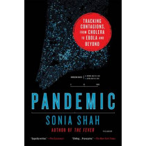 Pandemic: Tracking Contagions, from Cholera to Ebola and Beyond by Sonia Shah, 9781250118004