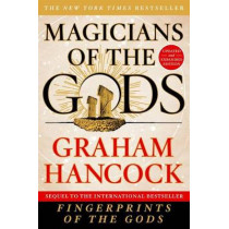 Magicians of the Gods: Updated and Expanded Edition - Sequel to the International Bestseller Fingerprints of the Gods by Graham Hancock, 9781250118400