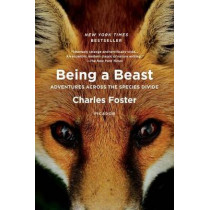 Being a Beast: Adventures Across the Species Divide by Charles Foster, 9781250132215