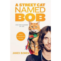 A Street Cat Named Bob: And How He Saved My Life by James Bowen, 9781250135735
