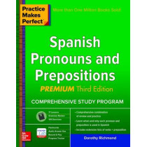 Practice Makes Perfect Spanish Pronouns and Prepositions, Premium by Dorothy Richmond, 9781259586323