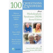 100 Questions  &  Answers About Myelodysplastic Syndromes by Jason Gotlib, 9781284022544