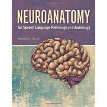 Neuroanatomy For Speech Language Pathology And Audiology by Matthew Rouse, 9781284023060