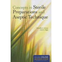 Concepts In Sterile Preparations And Aseptic Technique by Pamella S. Ochoa, 9781284035728