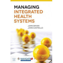 Managing Integrated Health Systems by John Shiver, 9781284044492