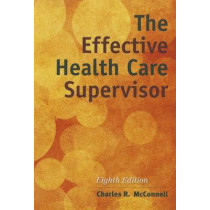The Effective Health Care Supervisor by Charles R. McConnell, 9781284054415