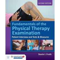 Fundamentals Of The Physical Therapy Examination: Patient Interview And Tests  &  Measures by Stacie J. Fruth, 9781284099621