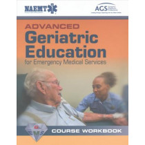 Advanced Geriatric Education For Emergency Medical Services Course Workbook by National Association of Emergency Medical Technicians (NAEMT), 9781284139402