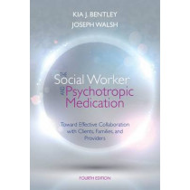 The Social Worker and Psychotropic Medication: Toward Effective Collaboration with Clients, Families, and Providers by Kia J. Bentley, 9781285419008